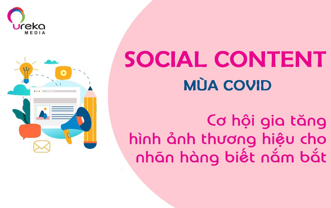 SOCIAL CONTENT MÙA COVID: CƠ HỘI GIA TĂNG HÌNH ẢNH THƯƠNG HIỆU CHO NHÃN HÀNG BIẾT NẮM BẮT