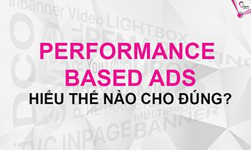 PERFORMANCE MARKETING HOẶC PERFORMANCE BASED ADS – HIỂU & LÀM THẾ NÀO CHO ĐÚNG?
