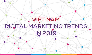 VIETNAM DIGITAL MARKETING TRENDS IN 2019